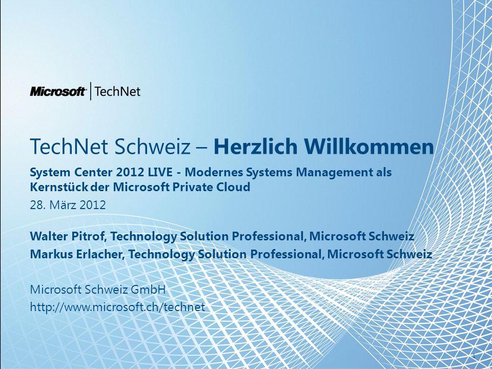 TechNet Schweiz – Herzlich Willkommen System Center 2012 LIVE - Modernes Systems Management als Kernstück der Microsoft Private Cloud 28.
