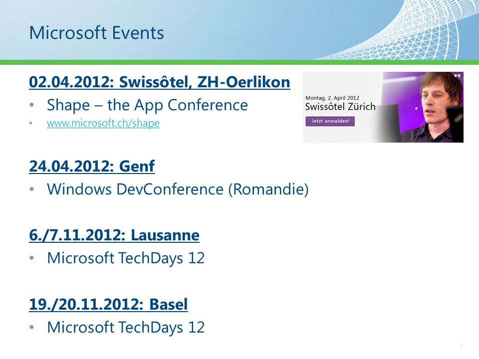 Microsoft Events 7 02.04.2012: Swissôtel, ZH-Oerlikon Shape – the App Conference www.microsoft.ch/shape 24.04.2012: Genf Windows DevConference (Romandie) 6./7.11.2012: Lausanne Microsoft TechDays 12 19./20.11.2012: Basel Microsoft TechDays 12