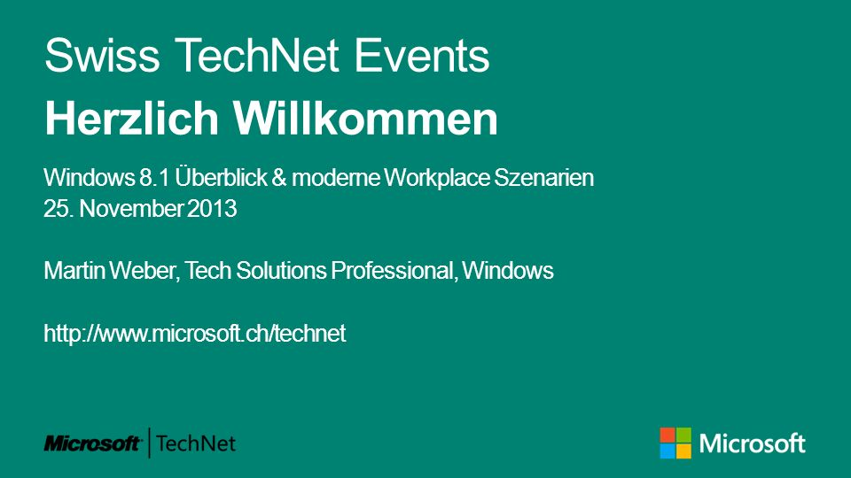 Swiss TechNet Events Herzlich Willkommen Windows 8.1 Überblick & moderne Workplace Szenarien 25. November 2013 Martin Weber, Tech Solutions Profession