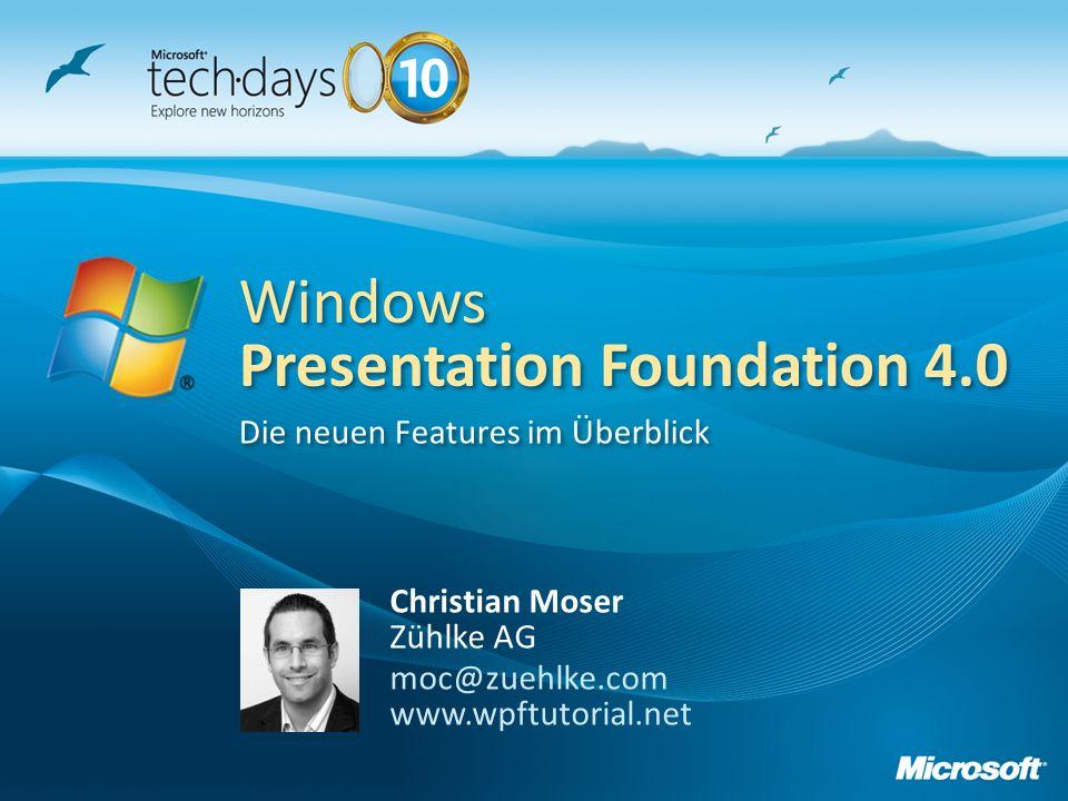 Christian Moser Zühlke AG moc@zuehlke.com www.wpftutorial.net Die neuen Features im Überblick Windows Presentation Foundation 4.0 Windows Presentation