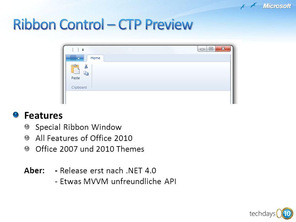Features Special Ribbon Window All Features of Office 2010 Office 2007 und 2010 Themes Aber: - Release erst nach.NET 4.0 - Etwas MVVM unfreundliche AP