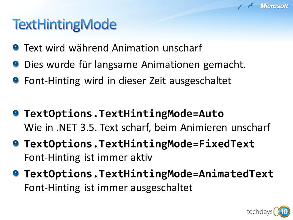 Text wird während Animation unscharf Dies wurde für langsame Animationen gemacht. Font-Hinting wird in dieser Zeit ausgeschaltet TextOptions.TextHinti