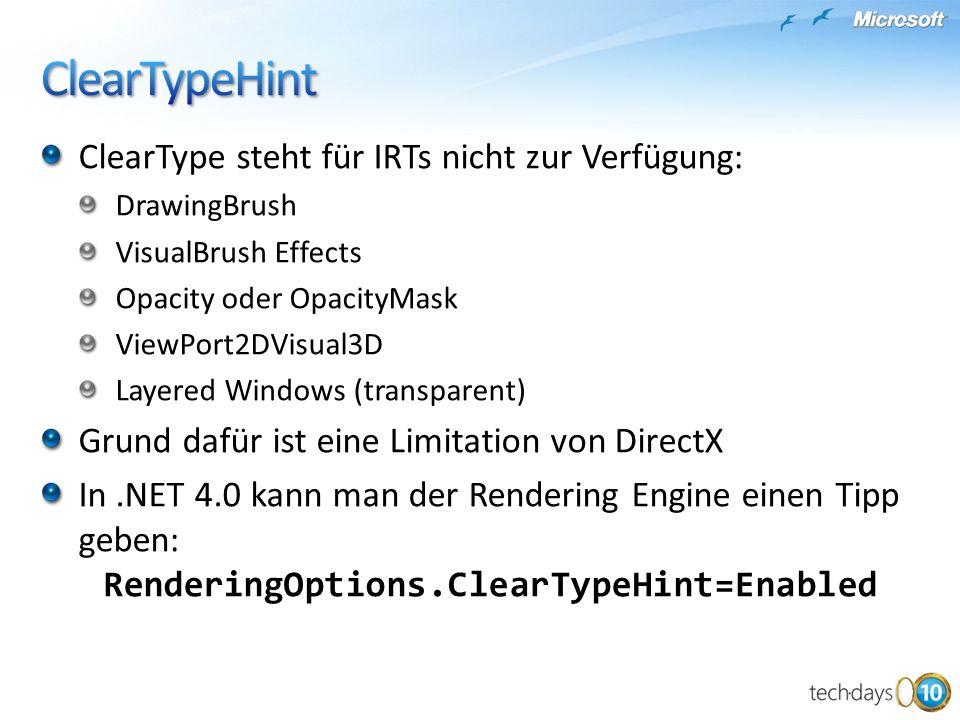 ClearType steht für IRTs nicht zur Verfügung: DrawingBrush VisualBrush Effects Opacity oder OpacityMask ViewPort2DVisual3D Layered Windows (transparen