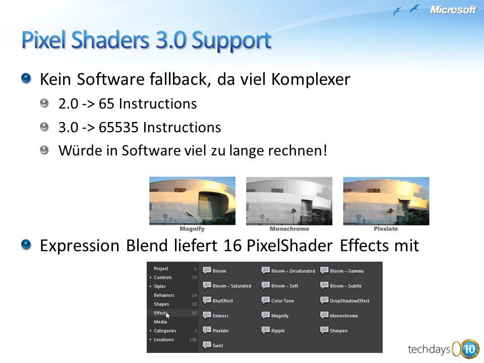 Kein Software fallback, da viel Komplexer 2.0 -> 65 Instructions 3.0 -> 65535 Instructions Würde in Software viel zu lange rechnen! Expression Blend l