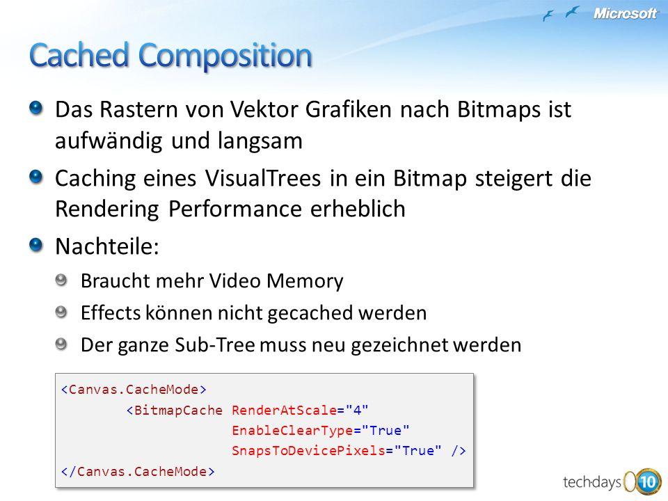Das Rastern von Vektor Grafiken nach Bitmaps ist aufwändig und langsam Caching eines VisualTrees in ein Bitmap steigert die Rendering Performance erhe