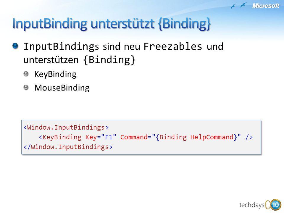 InputBinding s sind neu Freezables und unterstützen {Binding} KeyBinding MouseBinding