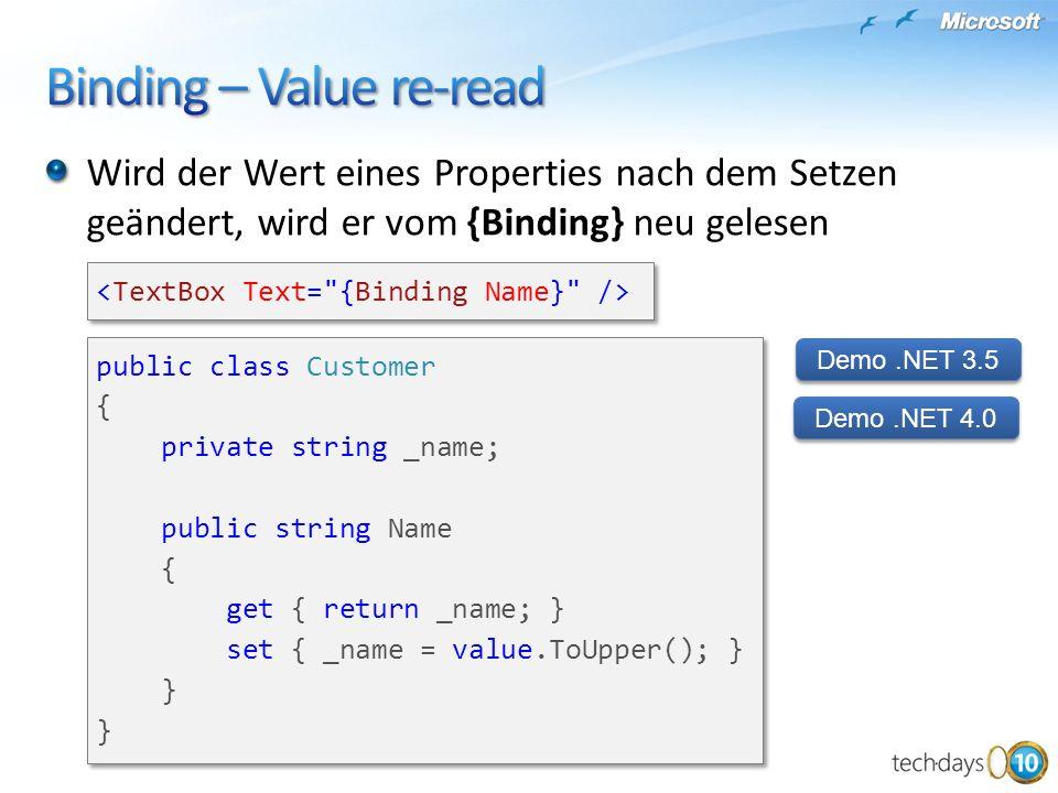 Wird der Wert eines Properties nach dem Setzen geändert, wird er vom {Binding} neu gelesen Demo.NET 3.5 Demo.NET 4.0 public class Customer { private s