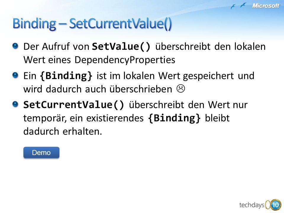 Der Aufruf von SetValue() überschreibt den lokalen Wert eines DependencyProperties Ein {Binding} ist im lokalen Wert gespeichert und wird dadurch auch