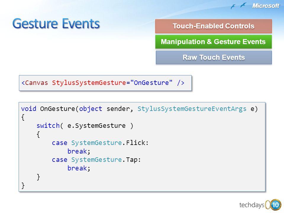 void OnGesture(object sender, StylusSystemGestureEventArgs e) { switch( e.SystemGesture ) { case SystemGesture.Flick: break; case SystemGesture.Tap: b