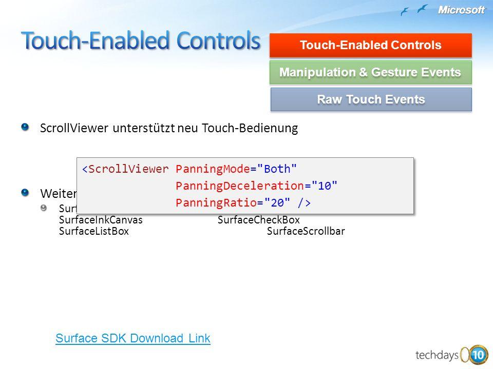 ScrollViewer unterstützt neu Touch-Bedienung Weitere Control im Surface SDK frei verfügbar SurfaceButtonSurfaceSlider SurfaceInkCanvasSurfaceCheckBox