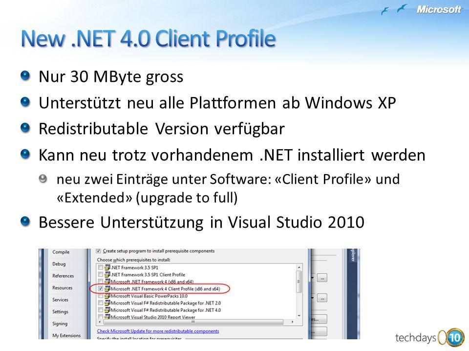 Nur 30 MByte gross Unterstützt neu alle Plattformen ab Windows XP Redistributable Version verfügbar Kann neu trotz vorhandenem.NET installiert werden