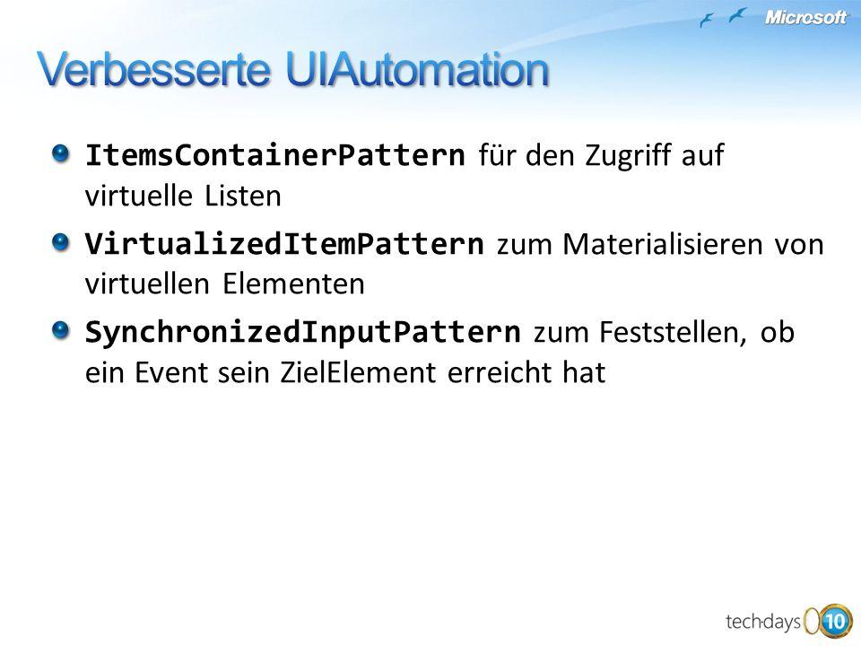 ItemsContainerPattern für den Zugriff auf virtuelle Listen VirtualizedItemPattern zum Materialisieren von virtuellen Elementen SynchronizedInputPatter