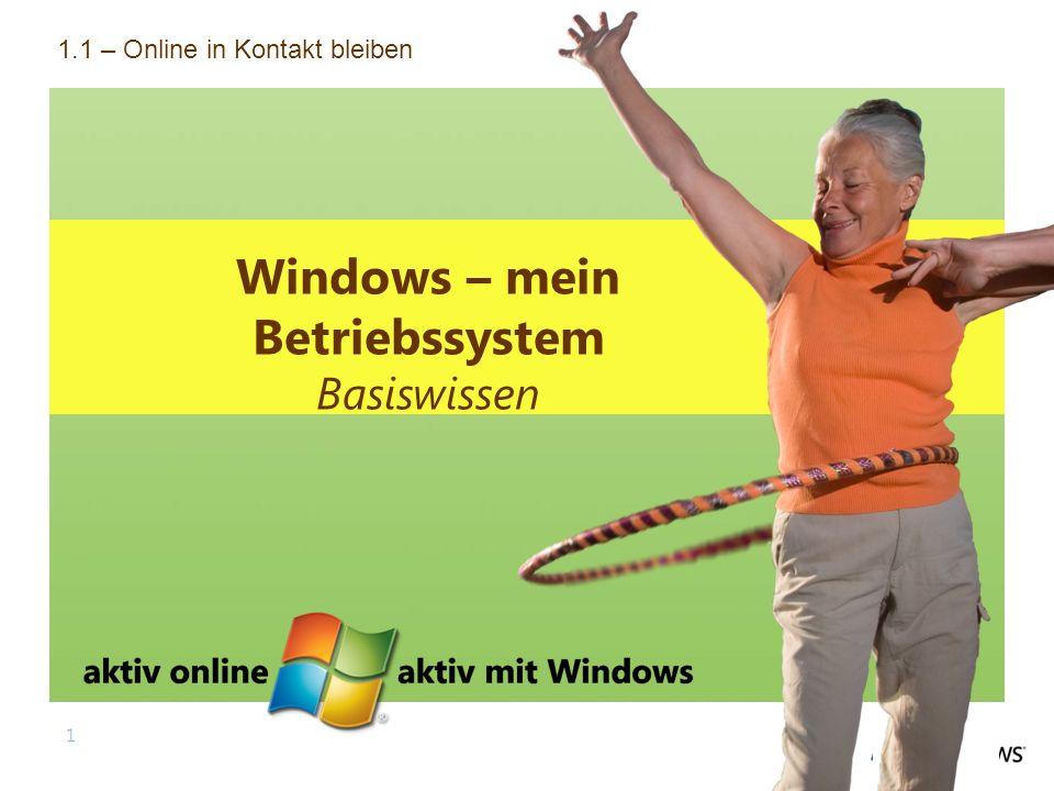 1 Windows – mein Betriebssystem Basiswissen 1.1 – Online in Kontakt bleiben