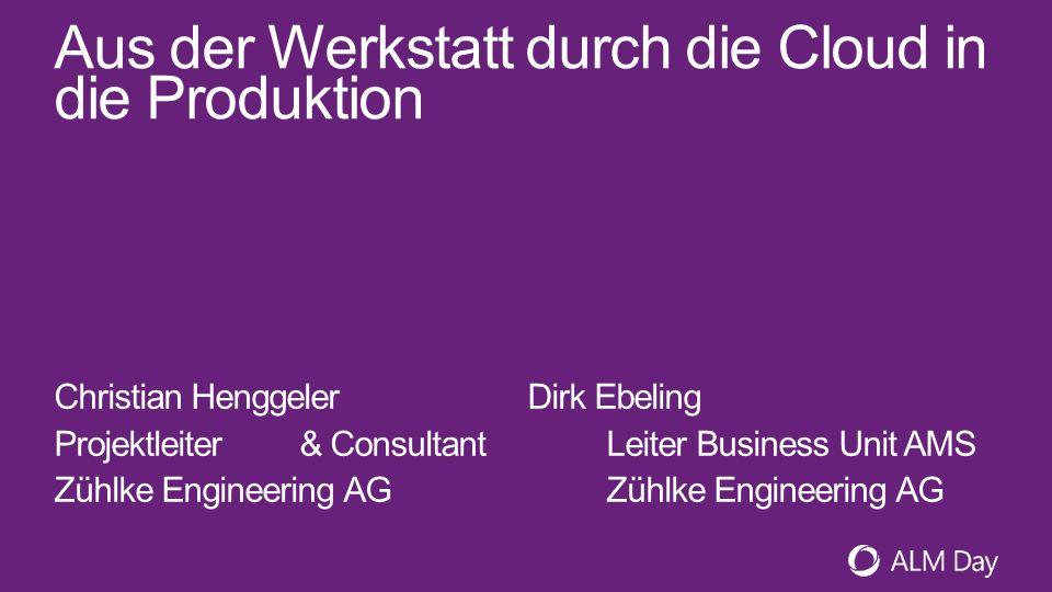 Aus der Werkstatt durch die Cloud in die Produktion Christian HenggelerDirk Ebeling Projektleiter & ConsultantLeiter Business Unit AMSZühlke Engineeri