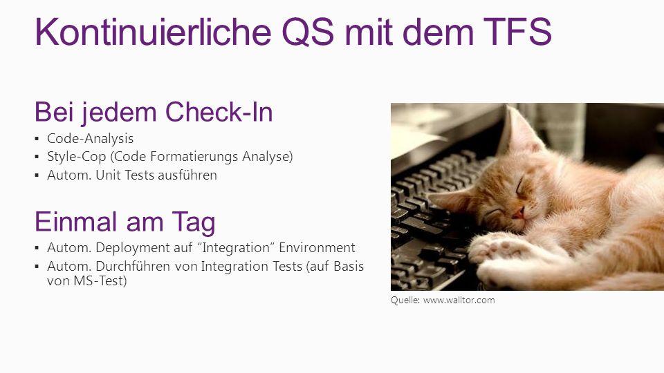 Kontinuierliche QS mit dem TFS Bei jedem Check-In Code-Analysis Style-Cop (Code Formatierungs Analyse) Autom. Unit Tests ausführen Einmal am Tag Autom