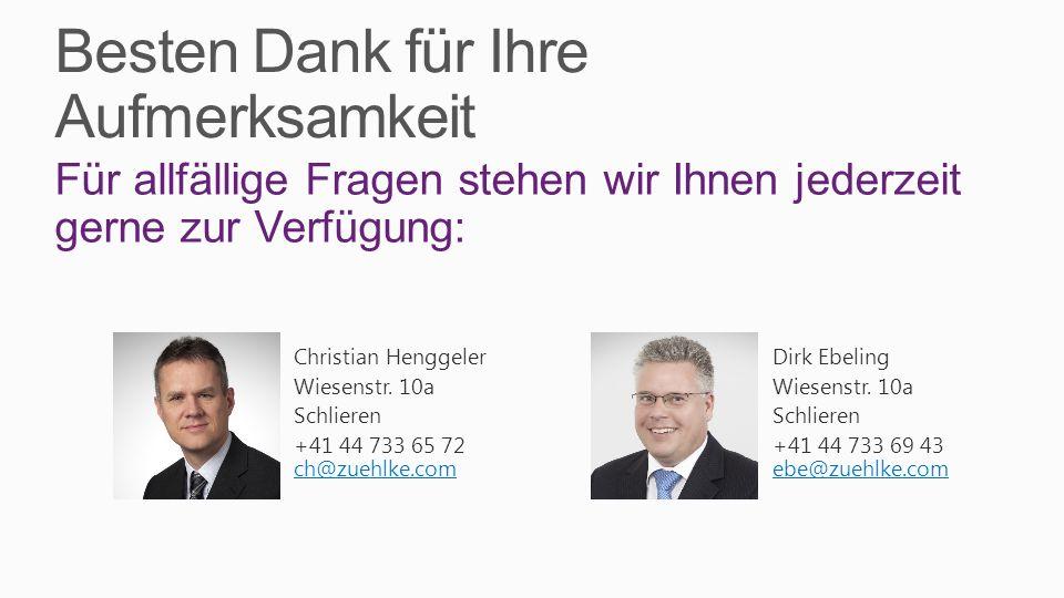 Besten Dank für Ihre Aufmerksamkeit Für allfällige Fragen stehen wir Ihnen jederzeit gerne zur Verfügung: Christian HenggelerDirk Ebeling Wiesenstr. 1