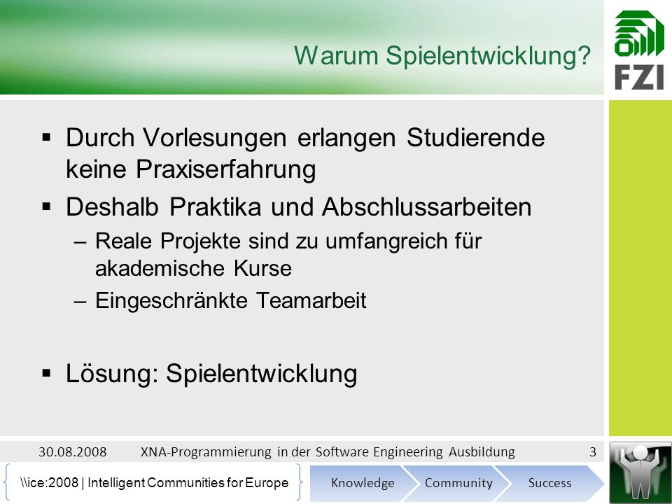 \ice:2008 | Intelligent Communities for Europe Technische Details (Erstes Praktikum) 30.08.200814XNA-Programmierung in der Software Engineering Ausbildung Features des Spiels RTS-typische Benutzerschnittstelle Bau von Stützpunkten Ressourcen sammeln Tech Tree KI-Gegner Intelligente Einheiten