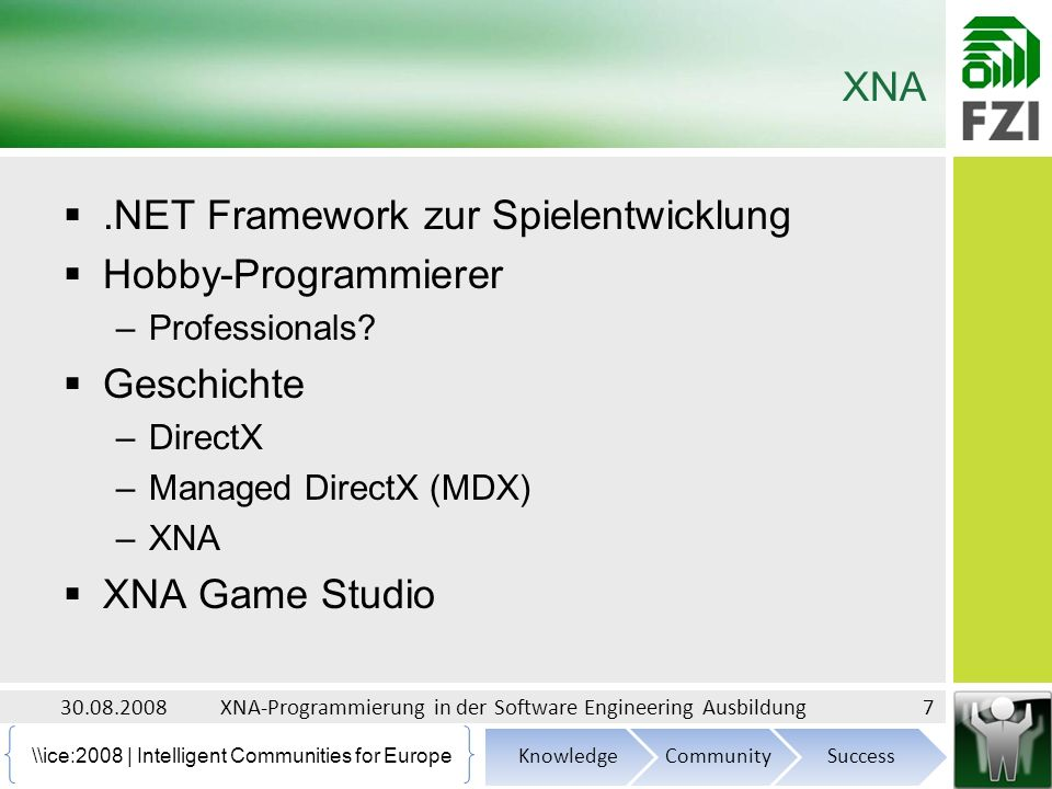 \\ice:2008 | Intelligent Communities for Europe XNA Xbox 360 –.NET Compact Framework for Xbox 360 –XNA Creators Club MSDNAA Dreamspark –Xbox Marketplace 30.08.2008XNA-Programmierung in der Software Engineering Ausbildung8
