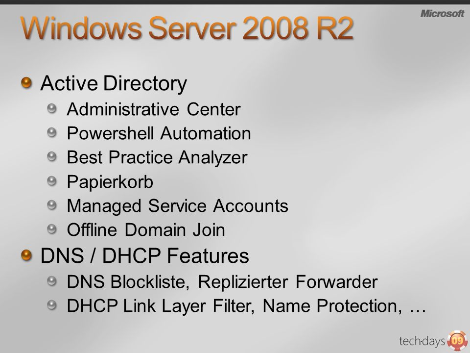 Active Directory Administrative Center Powershell Automation Best Practice Analyzer Papierkorb Managed Service Accounts Offline Domain Join DNS / DHCP Features DNS Blockliste, Replizierter Forwarder DHCP Link Layer Filter, Name Protection, …