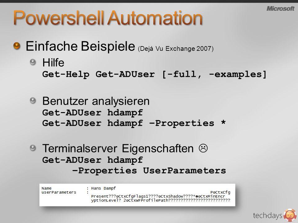 Einfache Beispiele (Dejá Vu Exchange 2007) Hilfe Get-Help Get-ADUser [-full, -examples] Benutzer analysieren Get-ADUser hdampf Get-ADUser hdampf –Prop