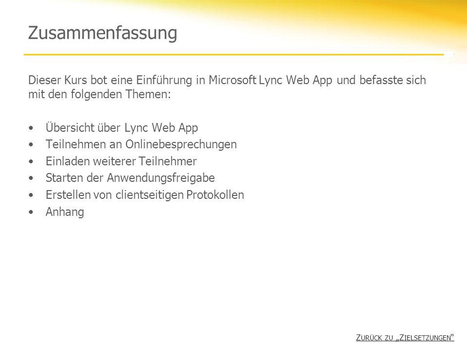 Zusammenfassung Dieser Kurs bot eine Einführung in Microsoft Lync Web App und befasste sich mit den folgenden Themen: Übersicht über Lync Web App Teil