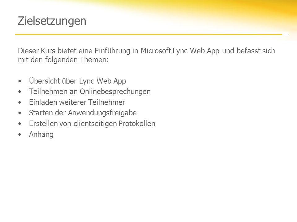 Zielsetzungen Dieser Kurs bietet eine Einführung in Microsoft Lync Web App und befasst sich mit den folgenden Themen: Übersicht über Lync Web App Teil