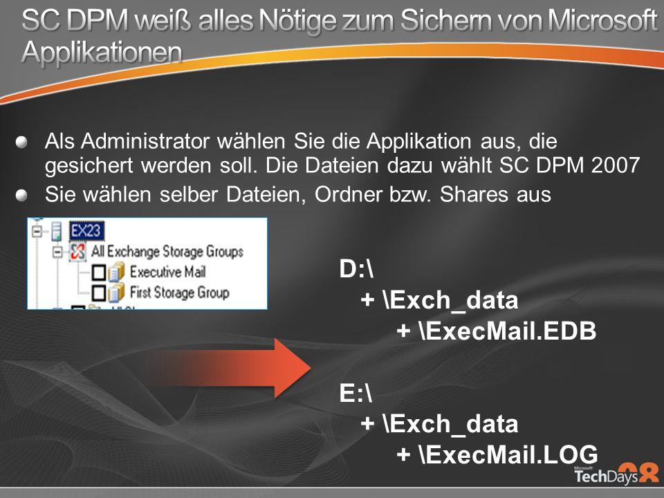 D:\ + \Exch_data + \ExecMail.EDB E:\ + \Exch_data + \ExecMail.LOG Als Administrator wählen Sie die Applikation aus, die gesichert werden soll.