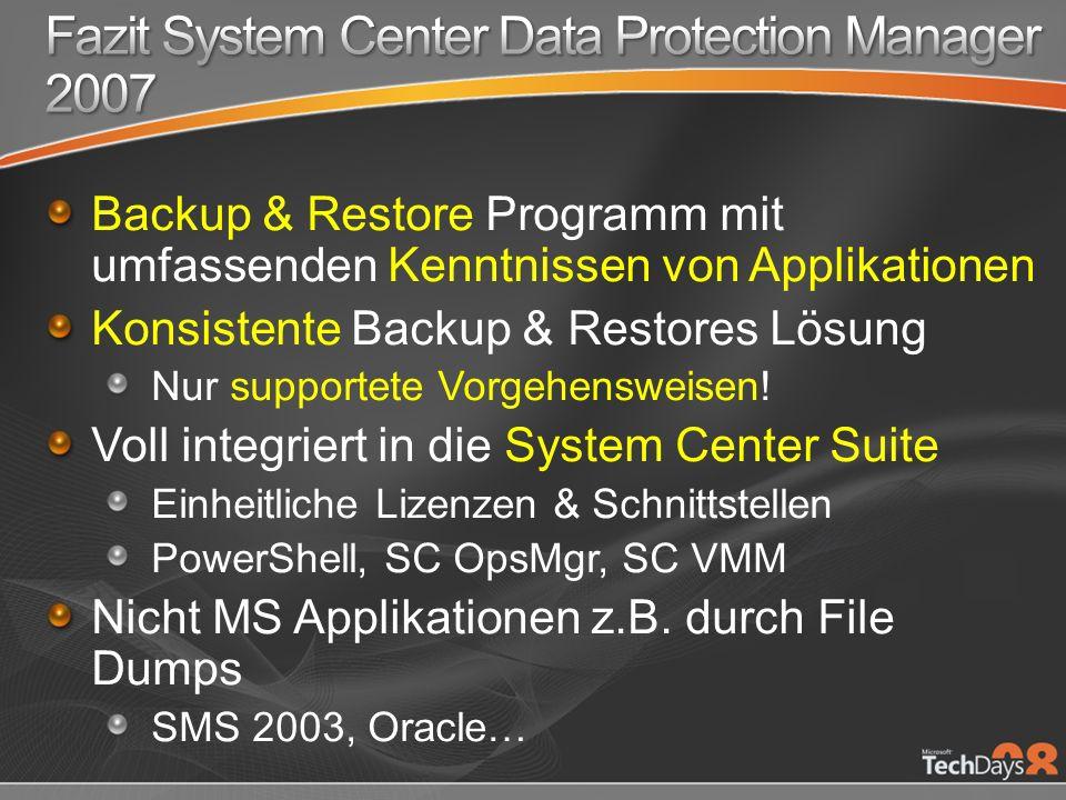 Backup & Restore Programm mit umfassenden Kenntnissen von Applikationen Konsistente Backup & Restores Lösung Nur supportete Vorgehensweisen.