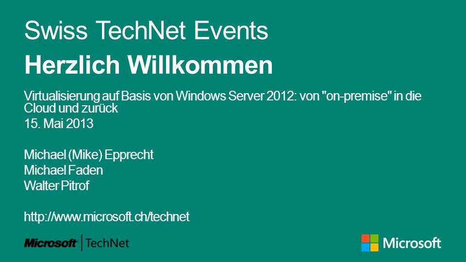 Swiss TechNet Events Herzlich Willkommen Virtualisierung auf Basis von Windows Server 2012: von on-premise in die Cloud und zurück 15.