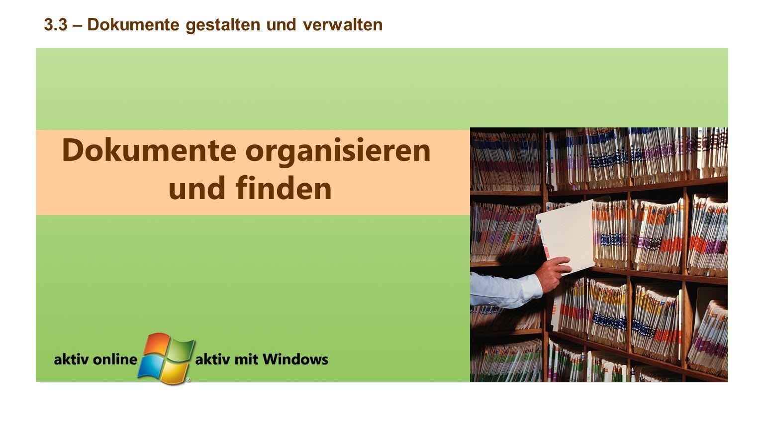 Dokumente organisieren und finden 3.3 – Dokumente gestalten und verwalten
