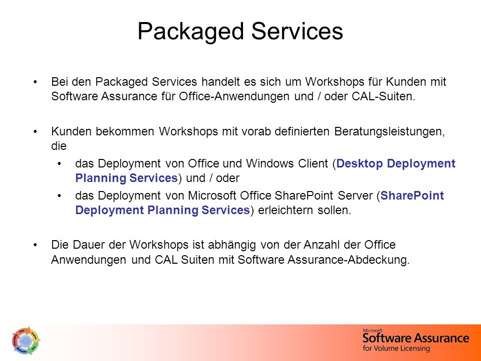 Packaged Services Bei den Packaged Services handelt es sich um Workshops für Kunden mit Software Assurance für Office-Anwendungen und / oder CAL-Suite
