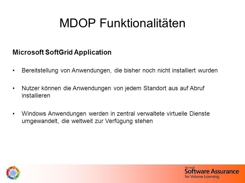 MDOP Funktionalitäten Microsoft SoftGrid Application Bereitstellung von Anwendungen, die bisher noch nicht installiert wurden Nutzer können die Anwend