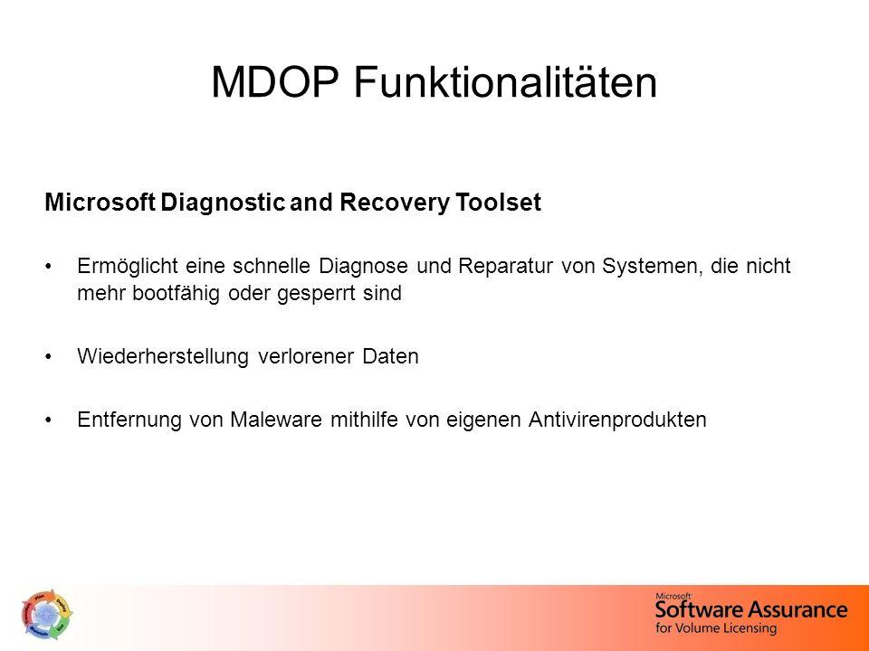 MDOP Funktionalitäten Microsoft Diagnostic and Recovery Toolset Ermöglicht eine schnelle Diagnose und Reparatur von Systemen, die nicht mehr bootfähig