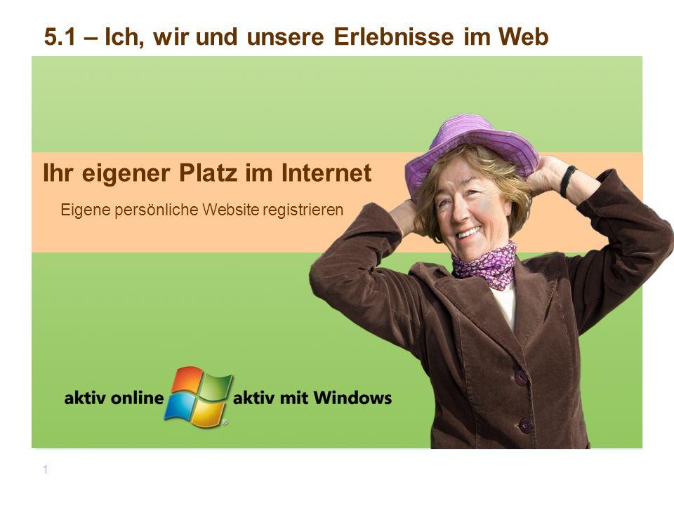 Eigene persönliche Website registrieren Ihr eigener Platz im Internet 1 5.1 – Ich, wir und unsere Erlebnisse im Web