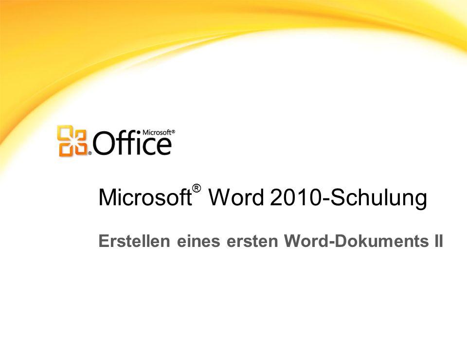 Microsoft ® Word 2010-Schulung Erstellen eines ersten Word-Dokuments II