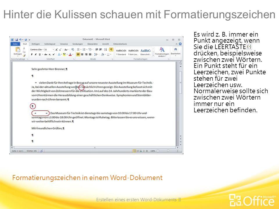 Hinter die Kulissen schauen mit Formatierungszeichen Erstellen eines ersten Word-Dokuments II Formatierungszeichen in einem Word-Dokument Es wird z. B