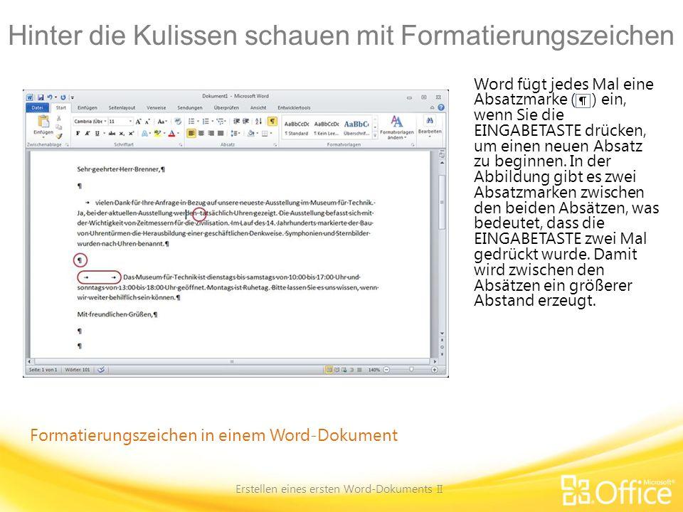 Hinter die Kulissen schauen mit Formatierungszeichen Erstellen eines ersten Word-Dokuments II Formatierungszeichen in einem Word-Dokument Word fügt je