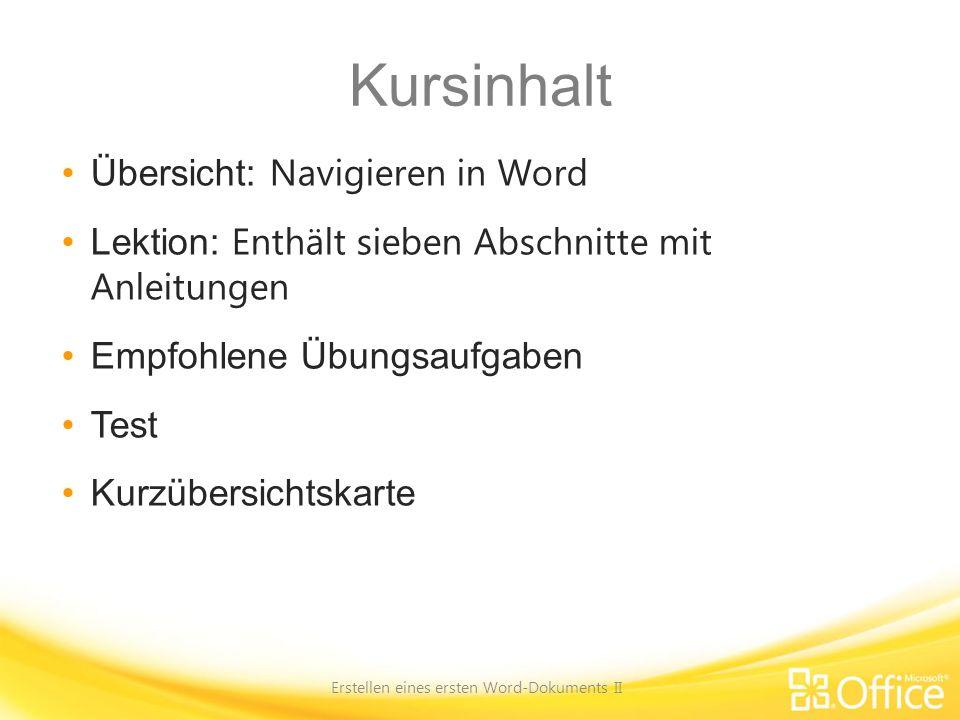Kursinhalt Übersicht: Navigieren in Word Lektion: Enthält sieben Abschnitte mit Anleitungen Empfohlene Übungsaufgaben Test Kurzübersichtskarte Erstell