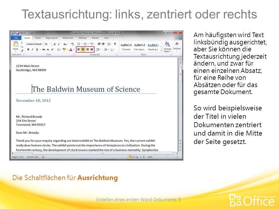 Textausrichtung: links, zentriert oder rechts Erstellen eines ersten Word-Dokuments II Die Schaltflächen für Ausrichtung Am häufigsten wird Text links