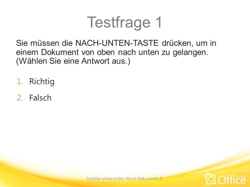 Testfrage 1 Sie müssen die NACH-UNTEN-TASTE drücken, um in einem Dokument von oben nach unten zu gelangen. (Wählen Sie eine Antwort aus.) Erstellen ei