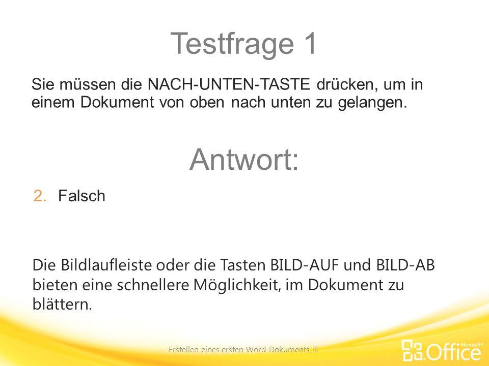 Testfrage 1 Erstellen eines ersten Word-Dokuments II Die Bildlaufleiste oder die Tasten BILD-AUF und BILD-AB bieten eine schnellere Möglichkeit, im Do