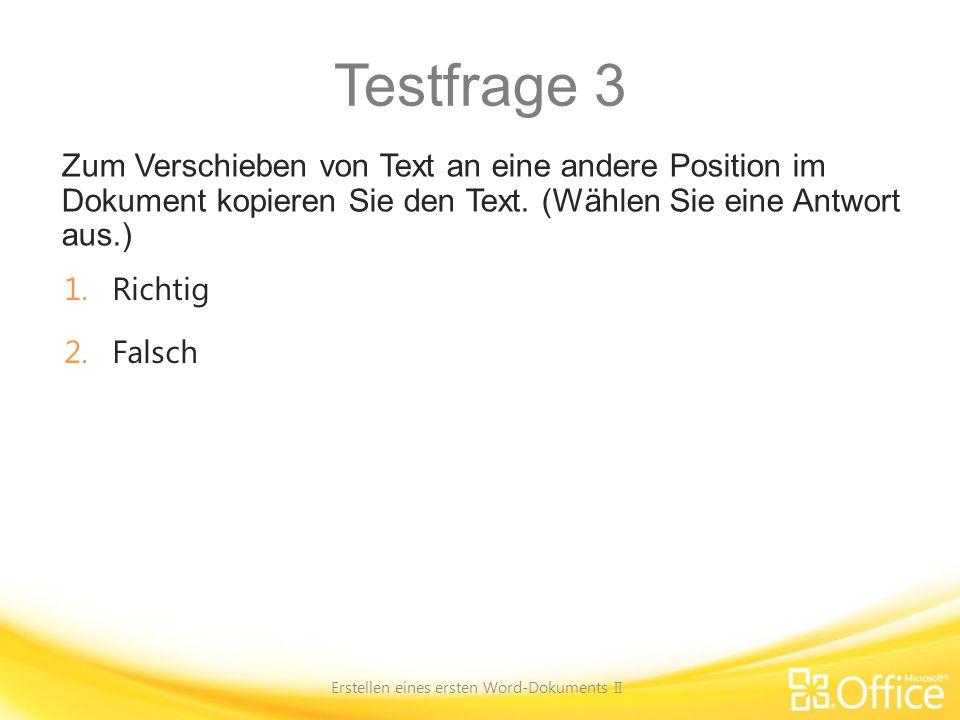 Testfrage 3 Zum Verschieben von Text an eine andere Position im Dokument kopieren Sie den Text. (Wählen Sie eine Antwort aus.) Erstellen eines ersten