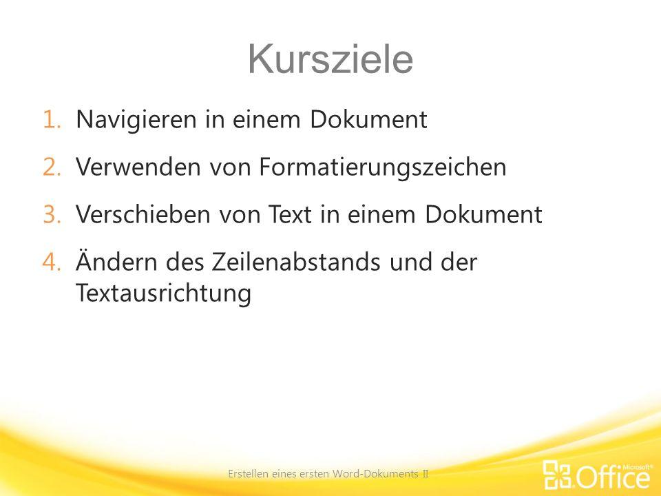Kursziele 1.Navigieren in einem Dokument 2.Verwenden von Formatierungszeichen 3.Verschieben von Text in einem Dokument 4.Ändern des Zeilenabstands und