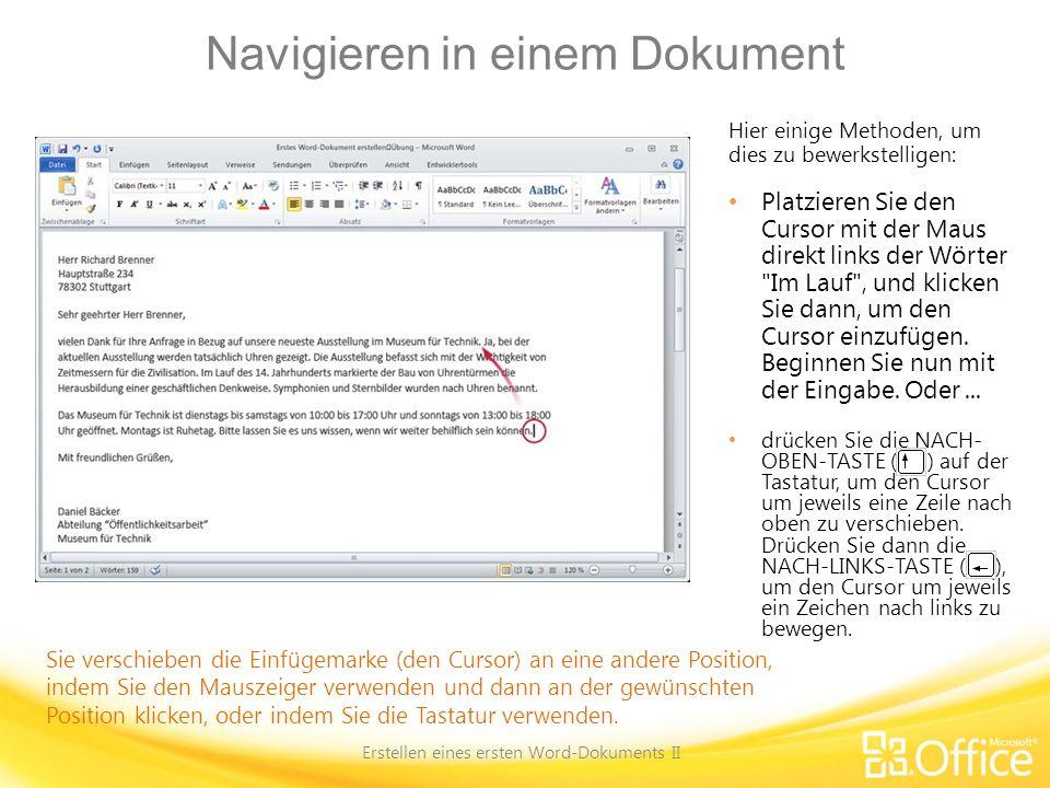 Navigieren in einem Dokument Erstellen eines ersten Word-Dokuments II Sie verschieben die Einfügemarke (den Cursor) an eine andere Position, indem Sie