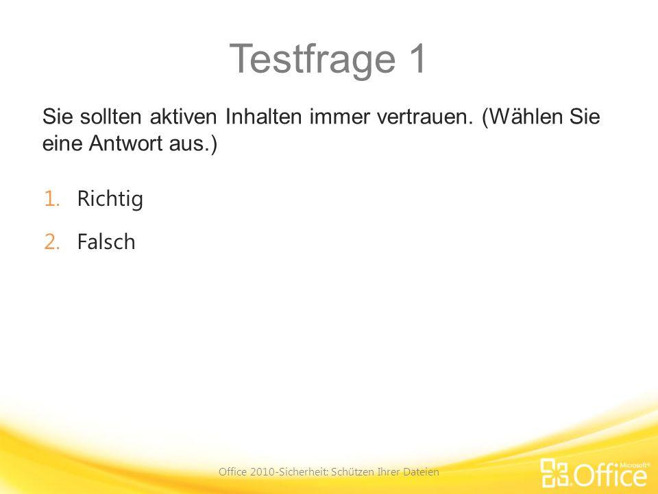 Testfrage 1 Sie sollten aktiven Inhalten immer vertrauen. (Wählen Sie eine Antwort aus.) Office 2010-Sicherheit: Schützen Ihrer Dateien 1.Richtig 2.Fa
