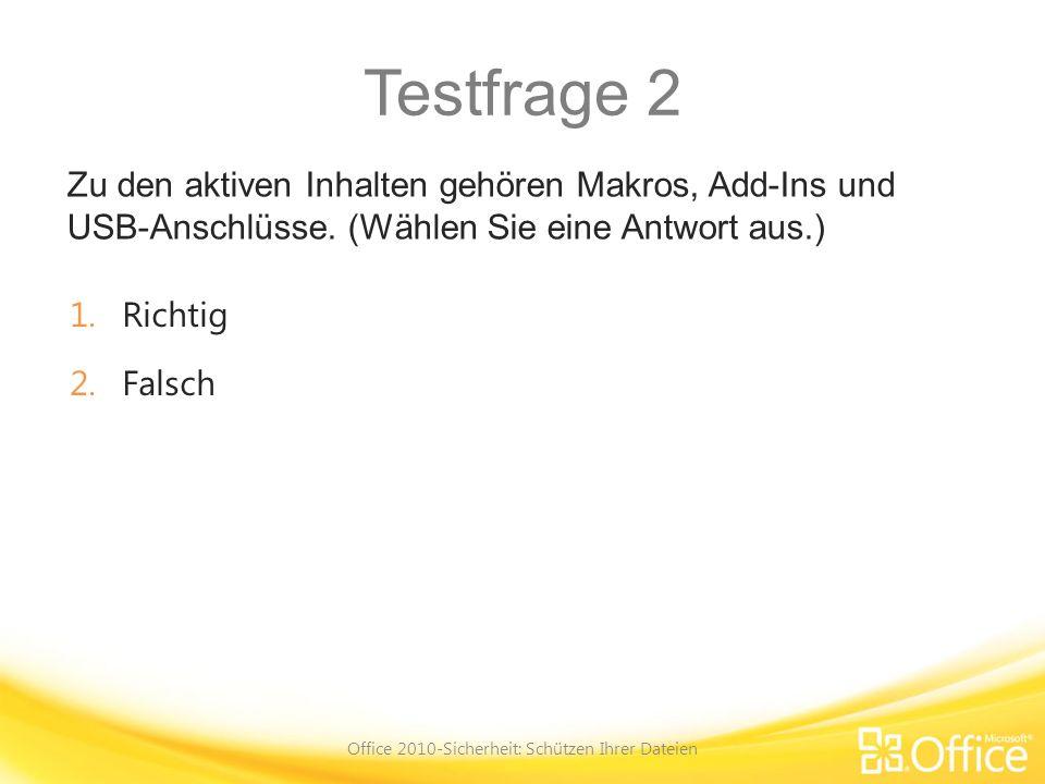 Testfrage 2 Zu den aktiven Inhalten gehören Makros, Add-Ins und USB-Anschlüsse. (Wählen Sie eine Antwort aus.) Office 2010-Sicherheit: Schützen Ihrer