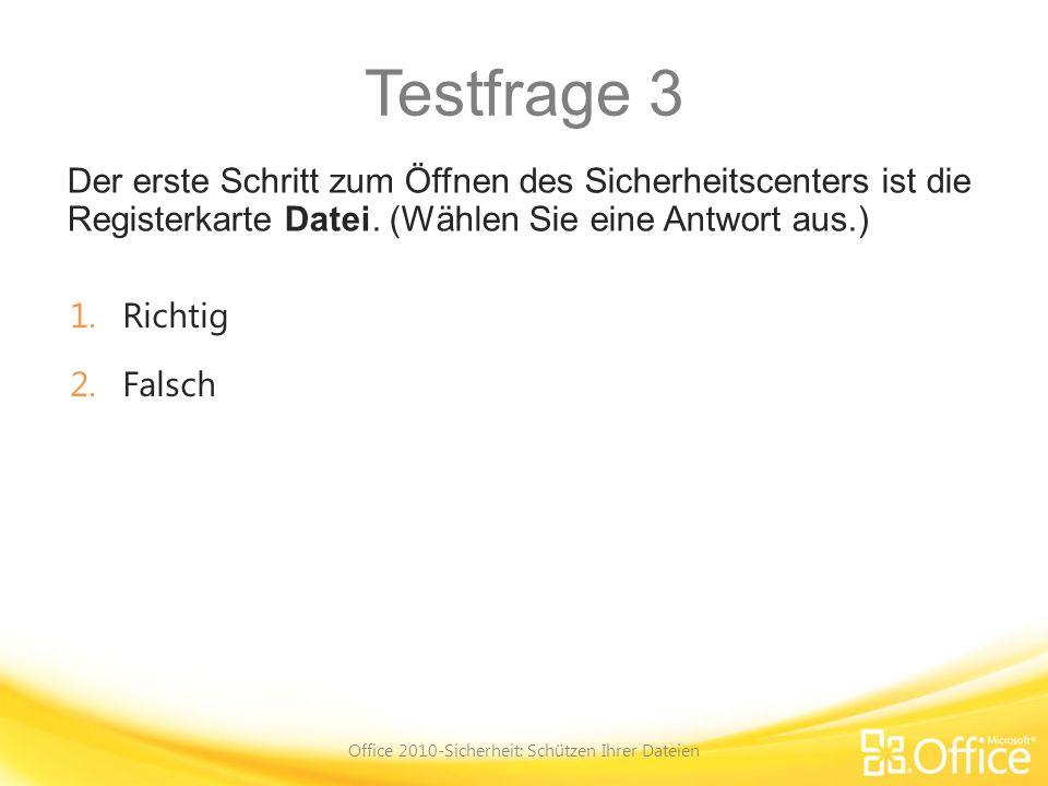 Testfrage 3 Der erste Schritt zum Öffnen des Sicherheitscenters ist die Registerkarte Datei. (Wählen Sie eine Antwort aus.) Office 2010-Sicherheit: Sc