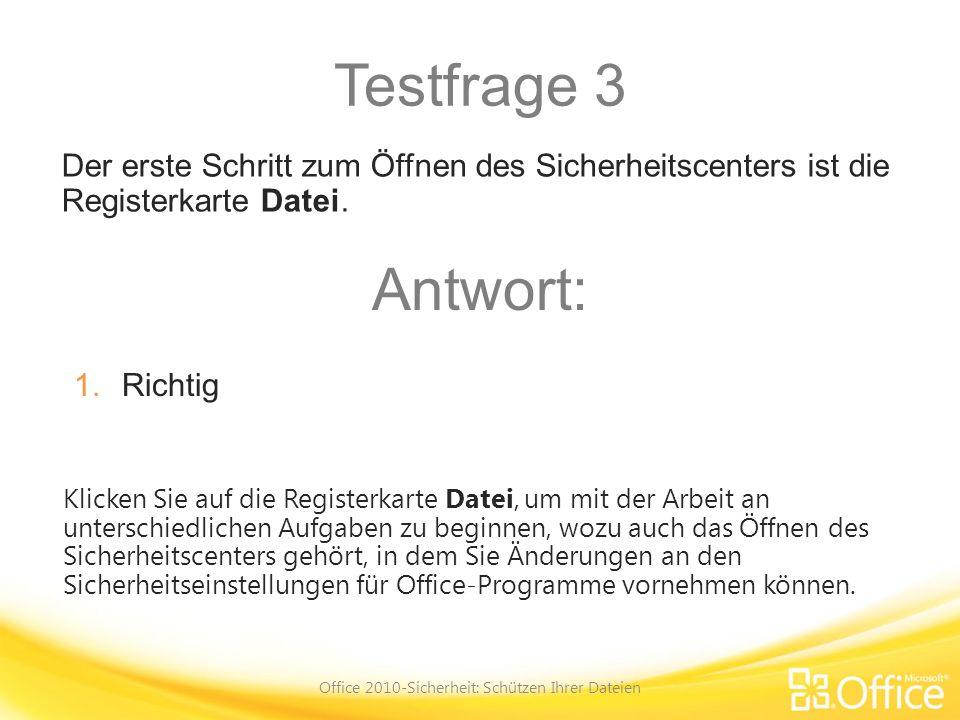 Testfrage 3 Office 2010-Sicherheit: Schützen Ihrer Dateien Klicken Sie auf die Registerkarte Datei, um mit der Arbeit an unterschiedlichen Aufgaben zu