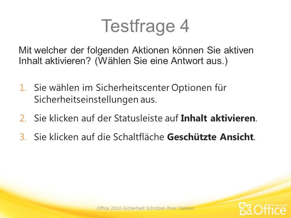 Testfrage 4 Mit welcher der folgenden Aktionen können Sie aktiven Inhalt aktivieren? (Wählen Sie eine Antwort aus.) Office 2010-Sicherheit: Schützen I