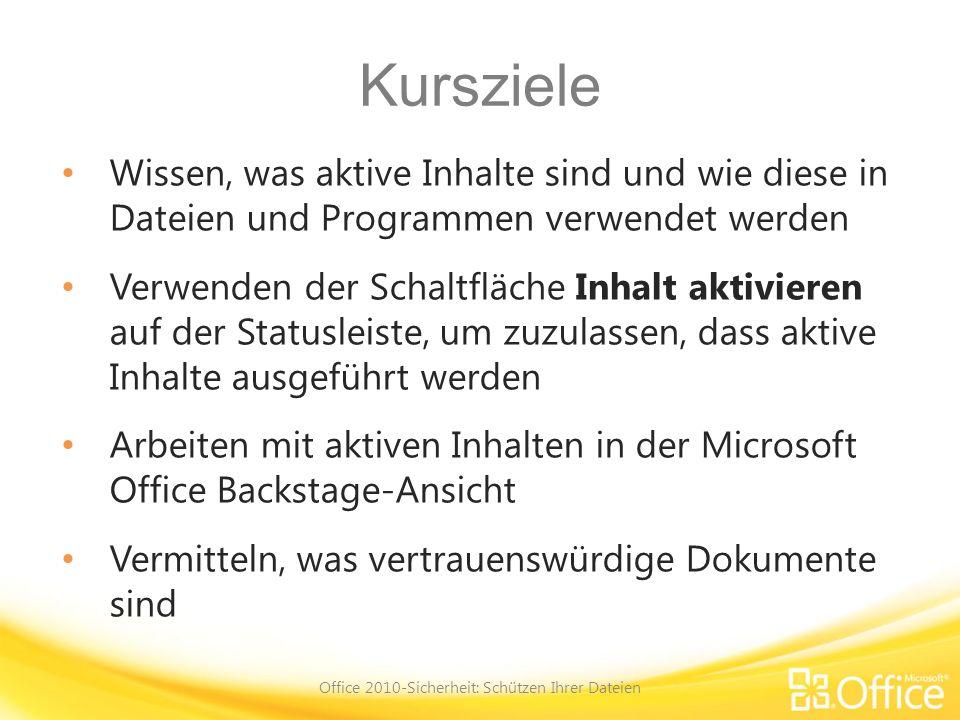 Kursziele Wissen, was aktive Inhalte sind und wie diese in Dateien und Programmen verwendet werden Verwenden der Schaltfläche Inhalt aktivieren auf de